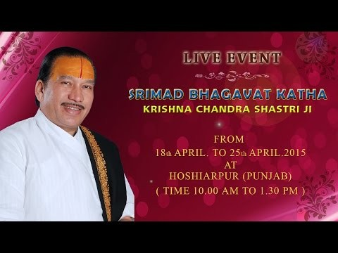 Shrimad Bhagwat Katha By Shri Krishna Chandra Shastri Ji  in April 2015 at Hoshiarpur,Punjab